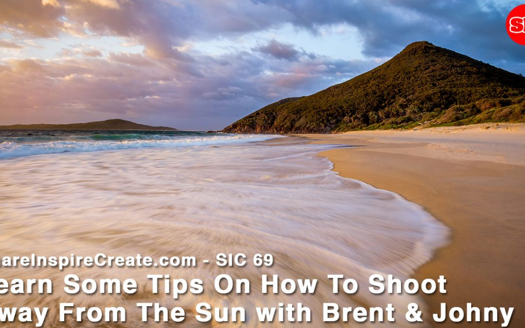 SIC 69 - Learn Some Tips On How To Shoot Away From The Sun with Brent & Johny