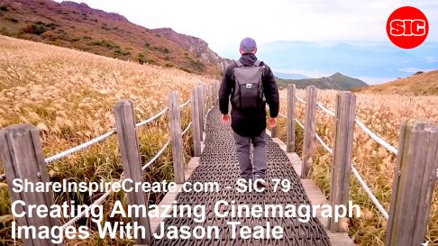 SIC79 – Creating Amazing Cinemagraph Images With Jason Teale.